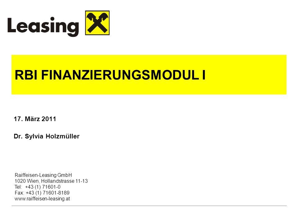 Raiffeisen-Leasing GmbH 1020 Wien, Hollandstrasse 11-13 Tel: +43 (1) 71601-0 Fax: +43 (1) 71601-8189 www.raiffeisen-leasing.at RBI FINANZIERUNGSMODUL I 17.