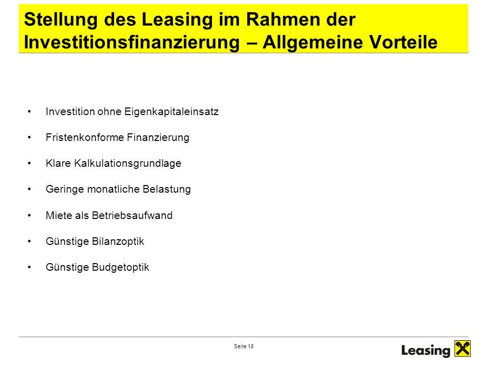 Seite 18 Stellung des Leasing im Rahmen der Investitionsfinanzierung – Allgemeine Vorteile Investition ohne Eigenkapitaleinsatz Fristenkonforme Finanz