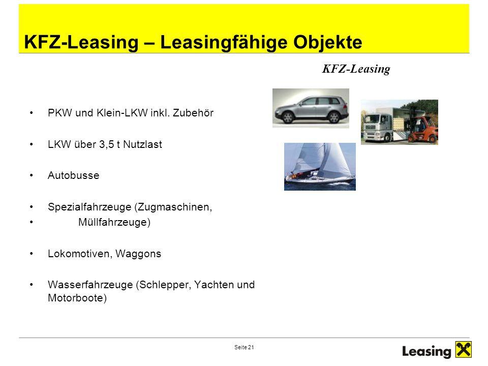 Seite 21 KFZ-Leasing – Leasingfähige Objekte KFZ-Leasing PKW und Klein-LKW inkl. Zubehör LKW über 3,5 t Nutzlast Autobusse Spezialfahrzeuge (Zugmaschi