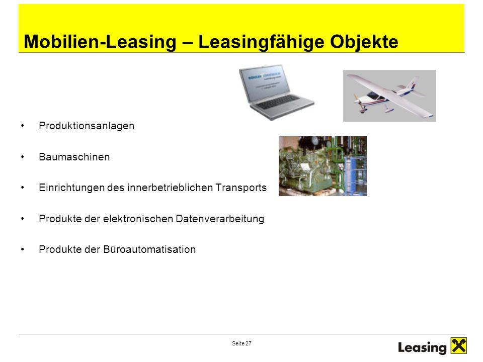 Seite 27 Mobilien-Leasing – Leasingfähige Objekte Produktionsanlagen Baumaschinen Einrichtungen des innerbetrieblichen Transports Produkte der elektronischen Datenverarbeitung Produkte der Büroautomatisation