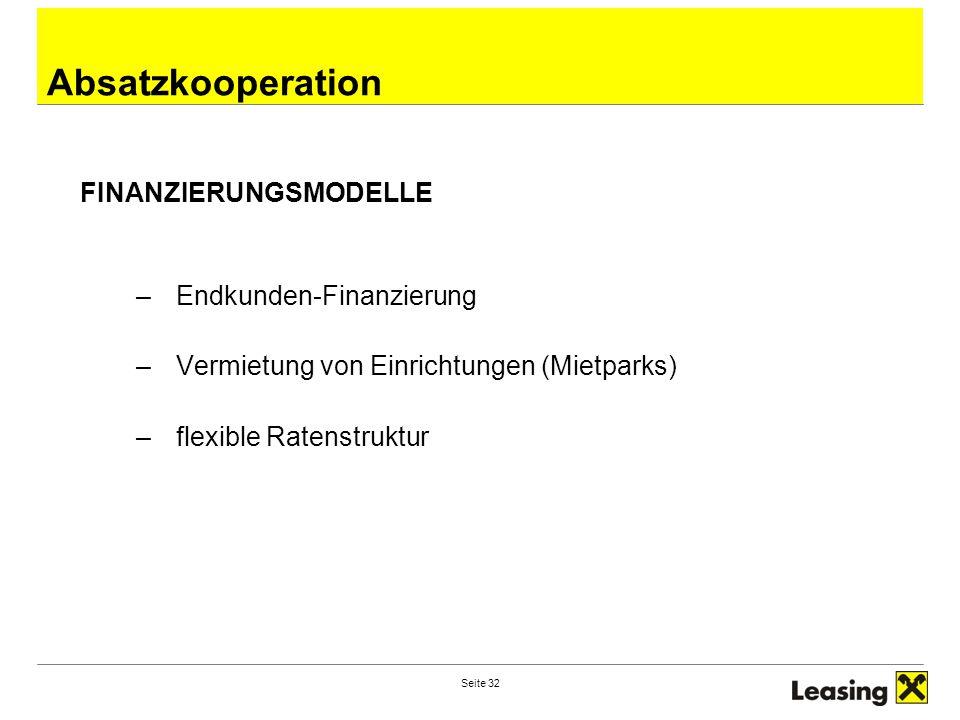 Seite 32 Absatzkooperation FINANZIERUNGSMODELLE –Endkunden-Finanzierung –Vermietung von Einrichtungen (Mietparks) –flexible Ratenstruktur
