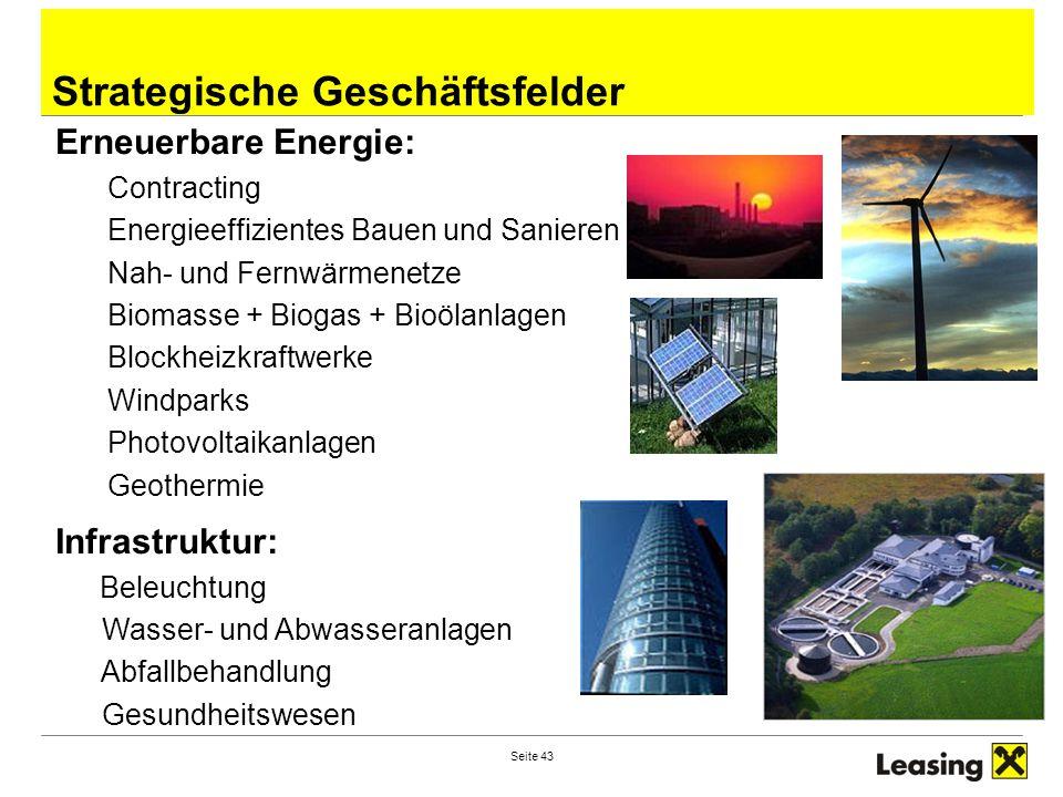 Seite 43 Strategische Geschäftsfelder Erneuerbare Energie: Contracting Energieeffizientes Bauen und Sanieren Nah- und Fernwärmenetze Biomasse + Biogas + Bioölanlagen Blockheizkraftwerke Windparks Photovoltaikanlagen Geothermie Infrastruktur: Beleuchtung Wasser- und Abwasseranlagen Abfallbehandlung Gesundheitswesen