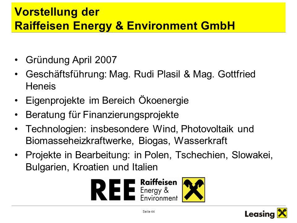 Seite 44 Vorstellung der Raiffeisen Energy & Environment GmbH Gründung April 2007 Geschäftsführung: Mag. Rudi Plasil & Mag. Gottfried Heneis Eigenproj