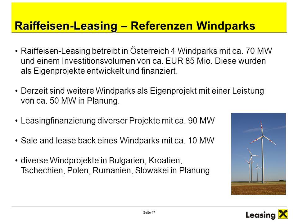 Seite 47 Raiffeisen-Leasing Raiffeisen-Leasing – Referenzen Windparks Raiffeisen-Leasing betreibt in Österreich 4 Windparks mit ca. 70 MW und einem In