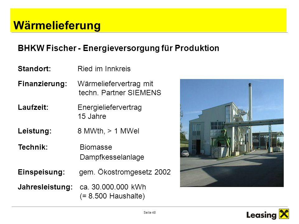 Seite 48 BHKW Fischer - Energieversorgung für Produktion Standort:Ried im Innkreis Finanzierung:Wärmeliefervertrag mit techn. Partner SIEMENS Laufzeit