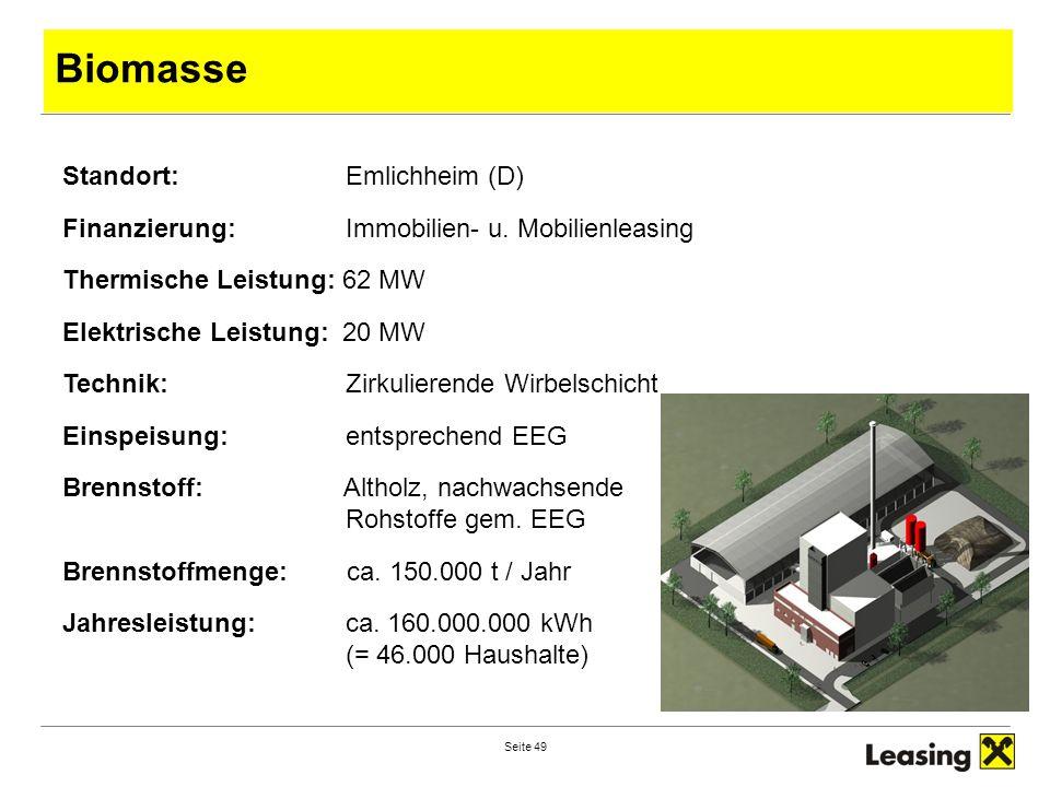 Seite 49 Biomasse Standort: Emlichheim (D) Finanzierung: Immobilien- u. Mobilienleasing Thermische Leistung: 62 MW Elektrische Leistung: 20 MW Technik