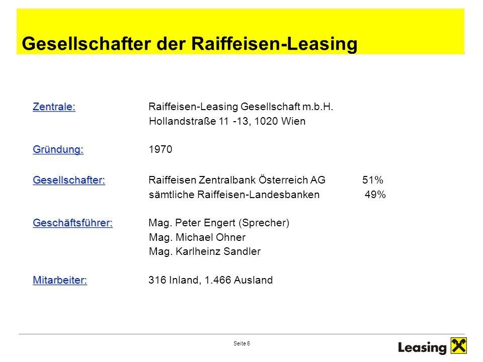 Seite 6 Gesellschafter der Raiffeisen-Leasing Zentrale: Zentrale:Raiffeisen-Leasing Gesellschaft m.b.H. Hollandstraße 11 -13, 1020 Wien Gründung: Grün