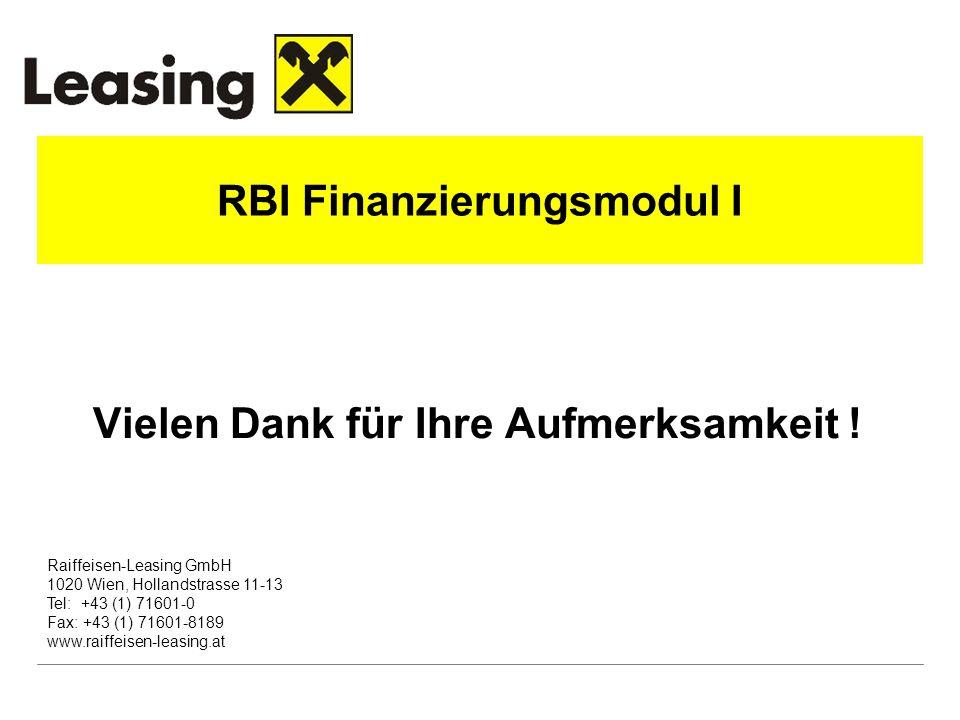 Raiffeisen-Leasing GmbH 1020 Wien, Hollandstrasse 11-13 Tel: +43 (1) 71601-0 Fax: +43 (1) 71601-8189 www.raiffeisen-leasing.at RBI Finanzierungsmodul