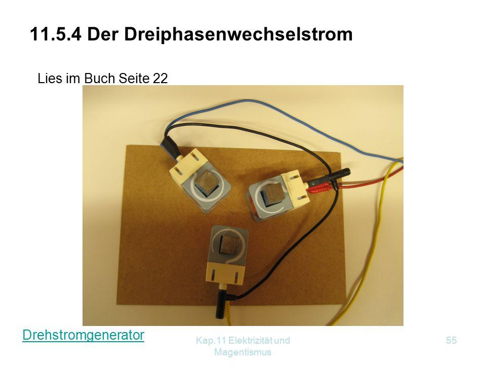 Kap.11 Elektrizität und Magentismus 55 11.5.4 Der Dreiphasenwechselstrom Drehstromgenerator Lies im Buch Seite 22