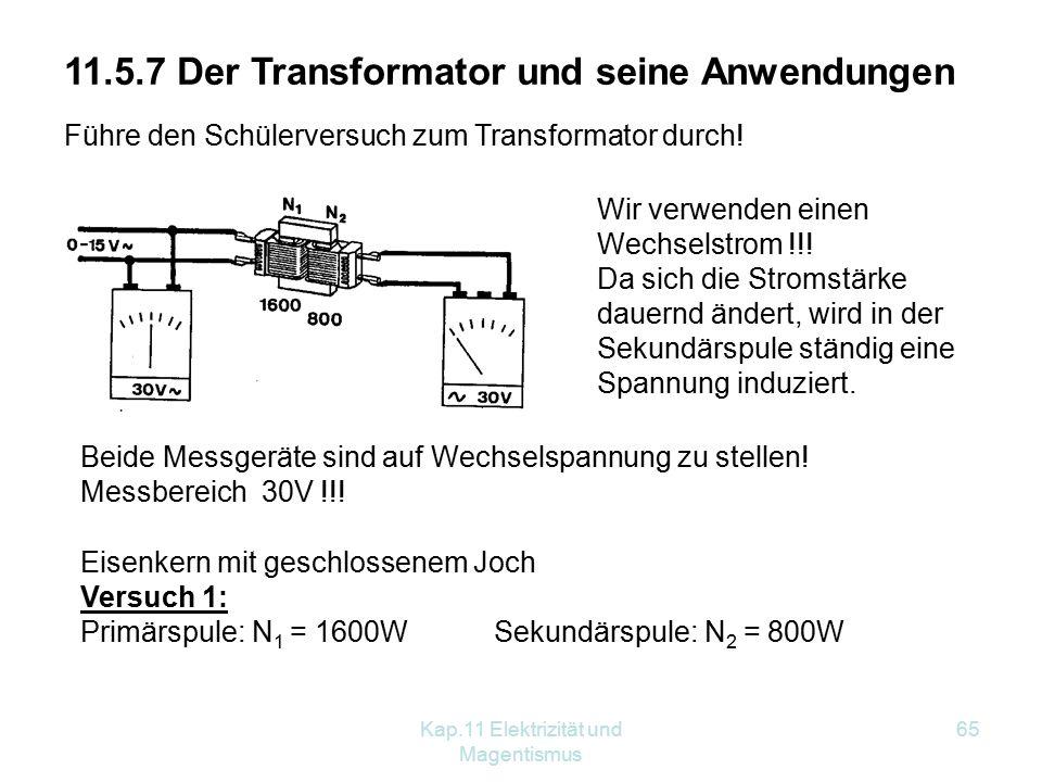 Kap.11 Elektrizität und Magentismus 65 Führe den Schülerversuch zum Transformator durch! 11.5.7 Der Transformator und seine Anwendungen Wir verwenden