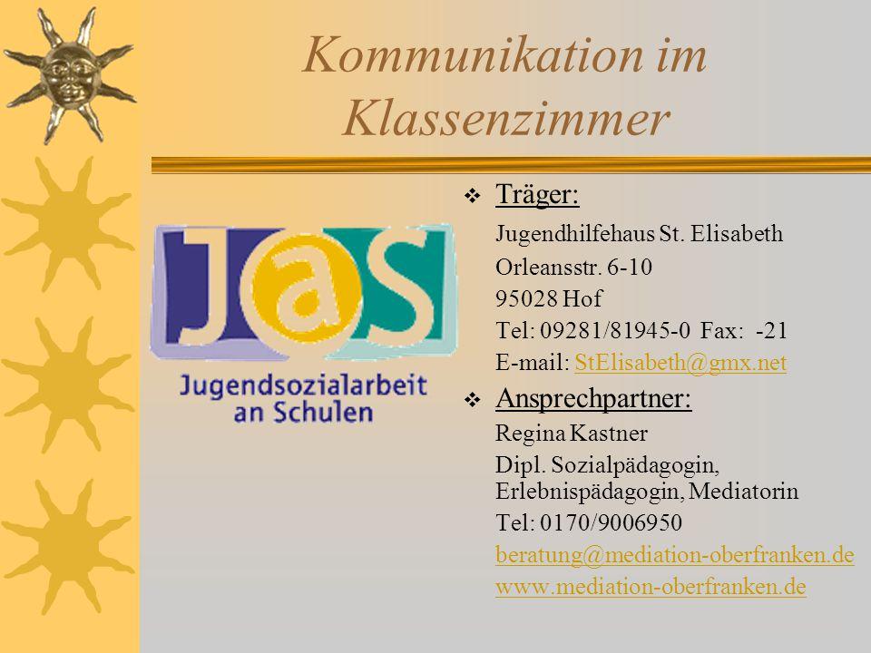 Kommunikation im Klassenzimmer  Träger: Jugendhilfehaus St. Elisabeth Orleansstr. 6-10 95028 Hof Tel: 09281/81945-0 Fax: -21 E-mail: StElisabeth@gmx.
