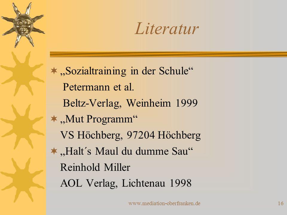 """www.mediation-oberfranken.de16 Literatur  """"Sozialtraining in der Schule"""" Petermann et al. Beltz-Verlag, Weinheim 1999  """"Mut Programm"""" VS Höchberg, 9"""