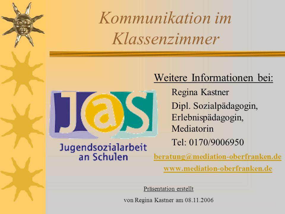 Kommunikation im Klassenzimmer Weitere Informationen bei: Regina Kastner Dipl. Sozialpädagogin, Erlebnispädagogin, Mediatorin Tel: 0170/9006950 beratu