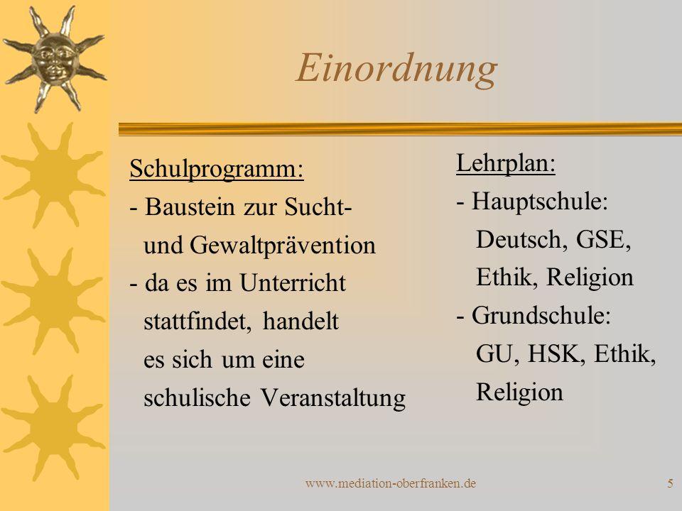 www.mediation-oberfranken.de5 Einordnung Schulprogramm: - Baustein zur Sucht- und Gewaltprävention - da es im Unterricht stattfindet, handelt es sich