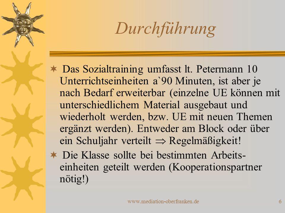 www.mediation-oberfranken.de6 Durchführung  Das Sozialtraining umfasst lt. Petermann 10 Unterrichtseinheiten a`90 Minuten, ist aber je nach Bedarf er