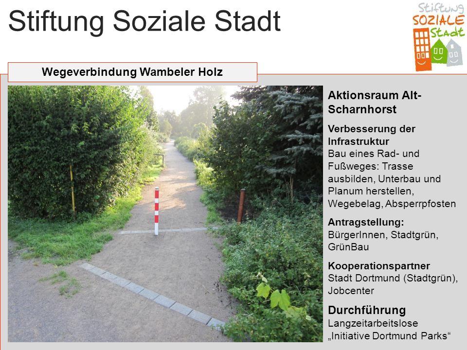 Stiftung Soziale Stadt Wegeverbindung Wambeler Holz Aktionsraum Alt- Scharnhorst Verbesserung der Infrastruktur Bau eines Rad- und Fußweges: Trasse au