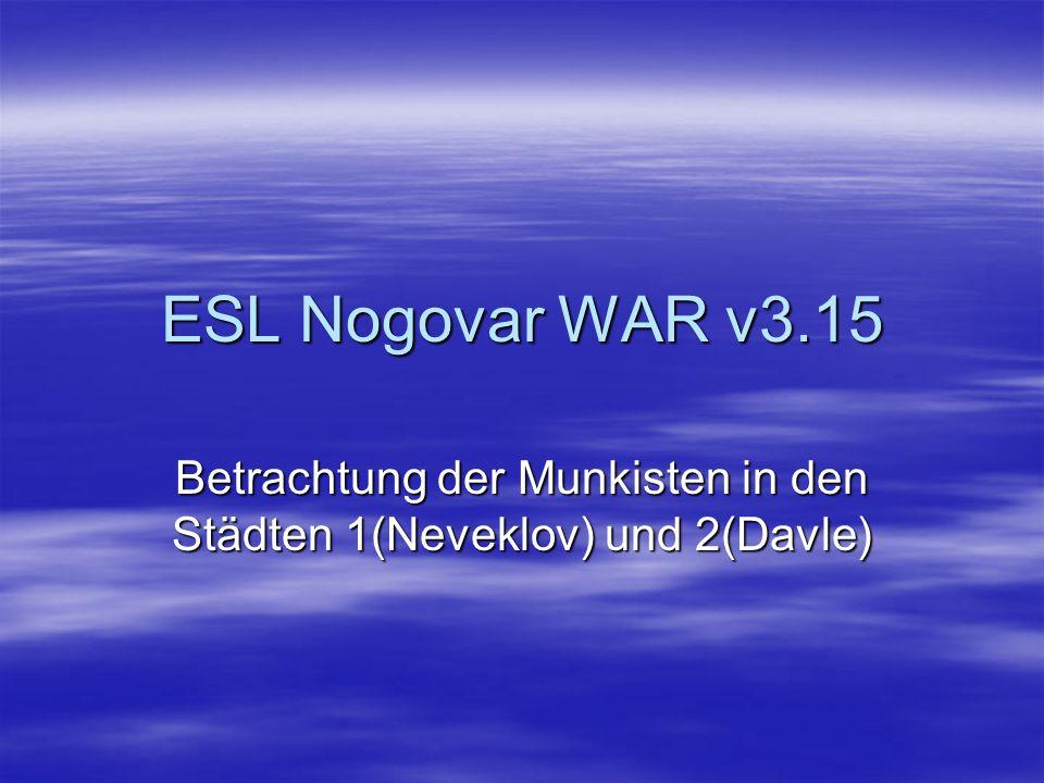 ESL Nogovar WAR v3.15 Betrachtung der Munkisten in den Städten 1(Neveklov) und 2(Davle)