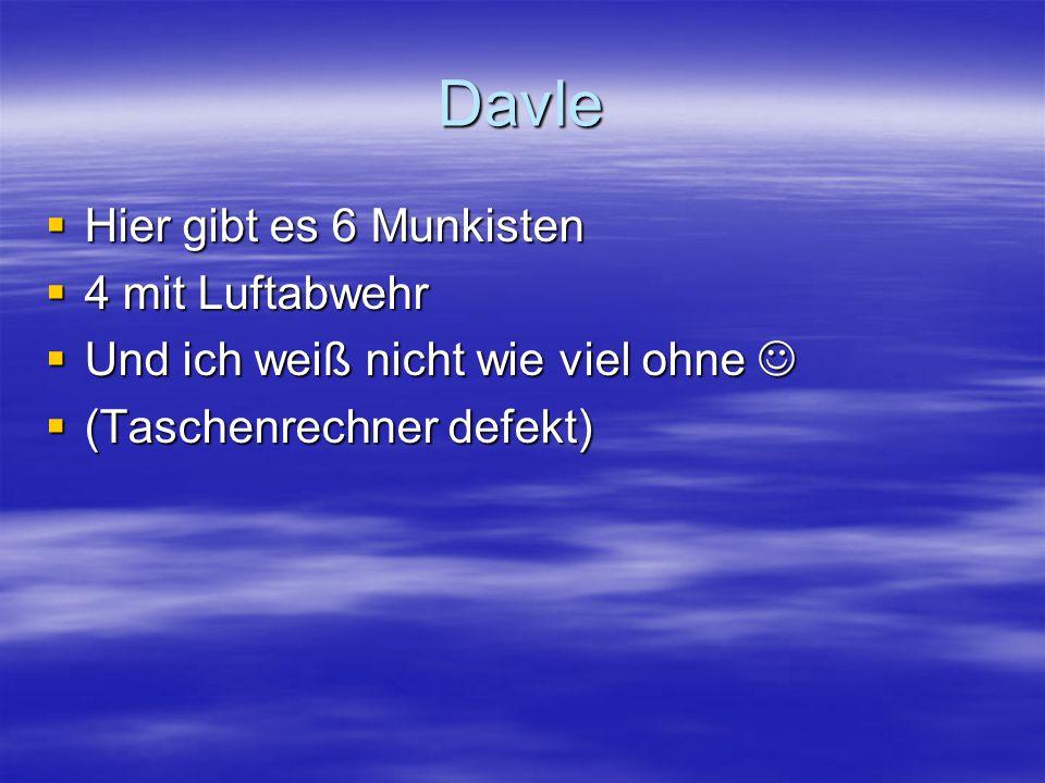 Davle  Hier gibt es 6 Munkisten  4 mit Luftabwehr  Und ich weiß nicht wie viel ohne  Und ich weiß nicht wie viel ohne  (Taschenrechner defekt)