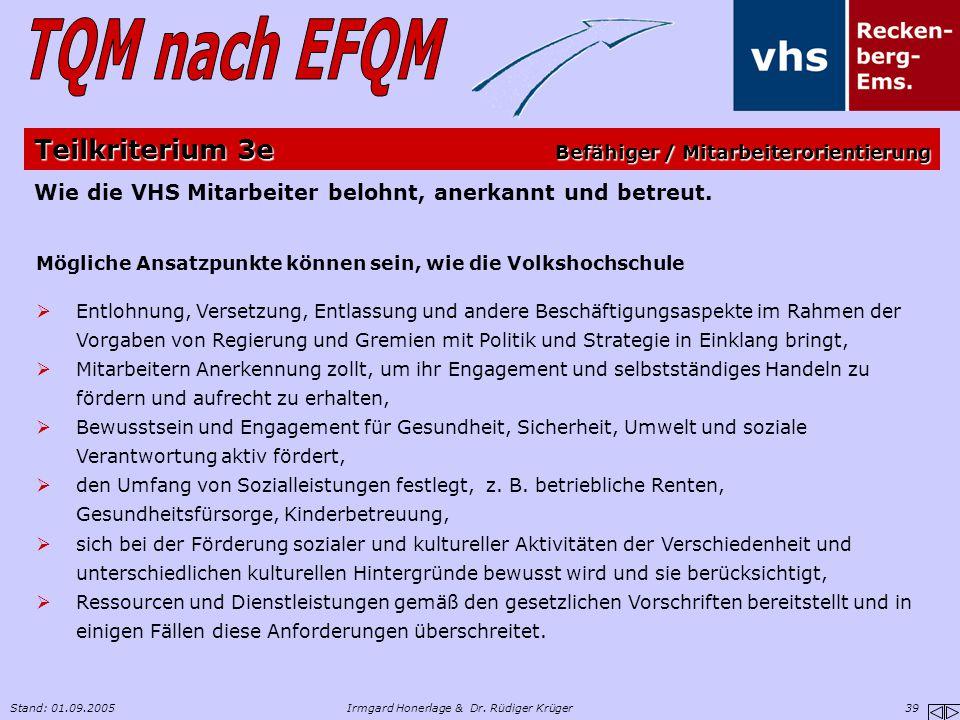 Stand: 01.09.2005Irmgard Honerlage & Dr. Rüdiger Krüger 39 Wie die VHS Mitarbeiter belohnt, anerkannt und betreut. Mögliche Ansatzpunkte können sein,