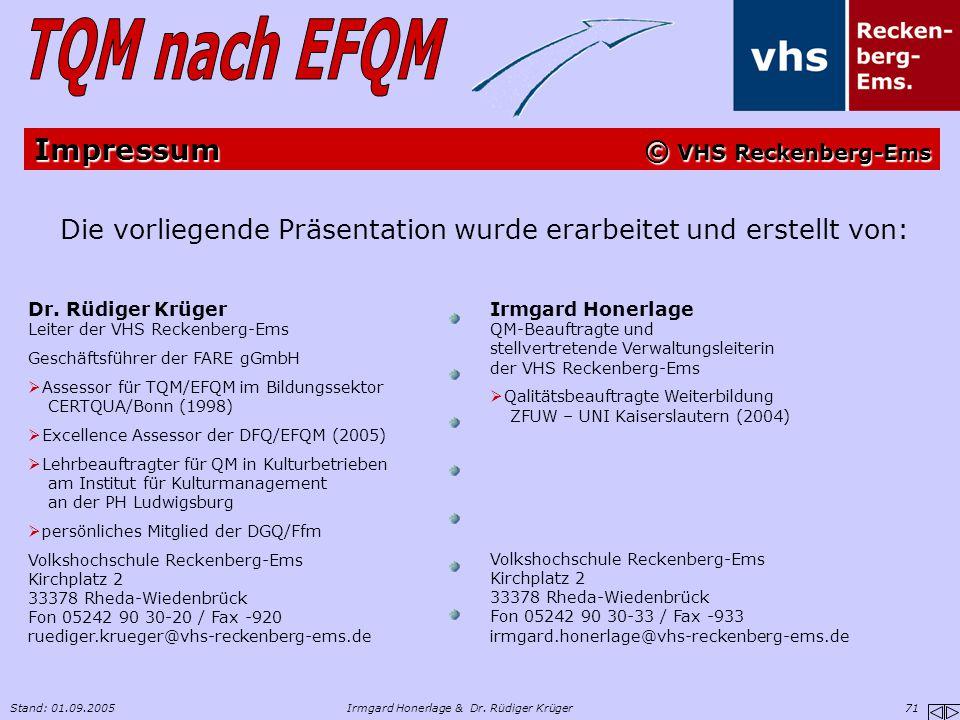 Stand: 01.09.2005Irmgard Honerlage & Dr. Rüdiger Krüger 71 Impressum © VHS Reckenberg-Ems Die vorliegende Präsentation wurde erarbeitet und erstellt v