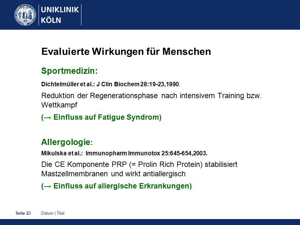 Datum   TitelSeite 23 Evaluierte Wirkungen für Menschen Sportmedizin: Dichtelmüller et al.: J Clin Biochem 28:19-23,1990.