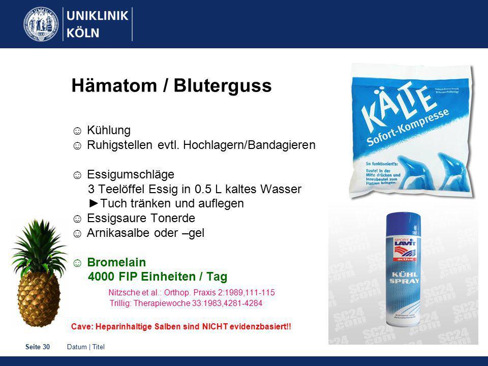 Datum   TitelSeite 30 Hämatom / Bluterguss ☺ Kühlung ☺ Ruhigstellen evtl.