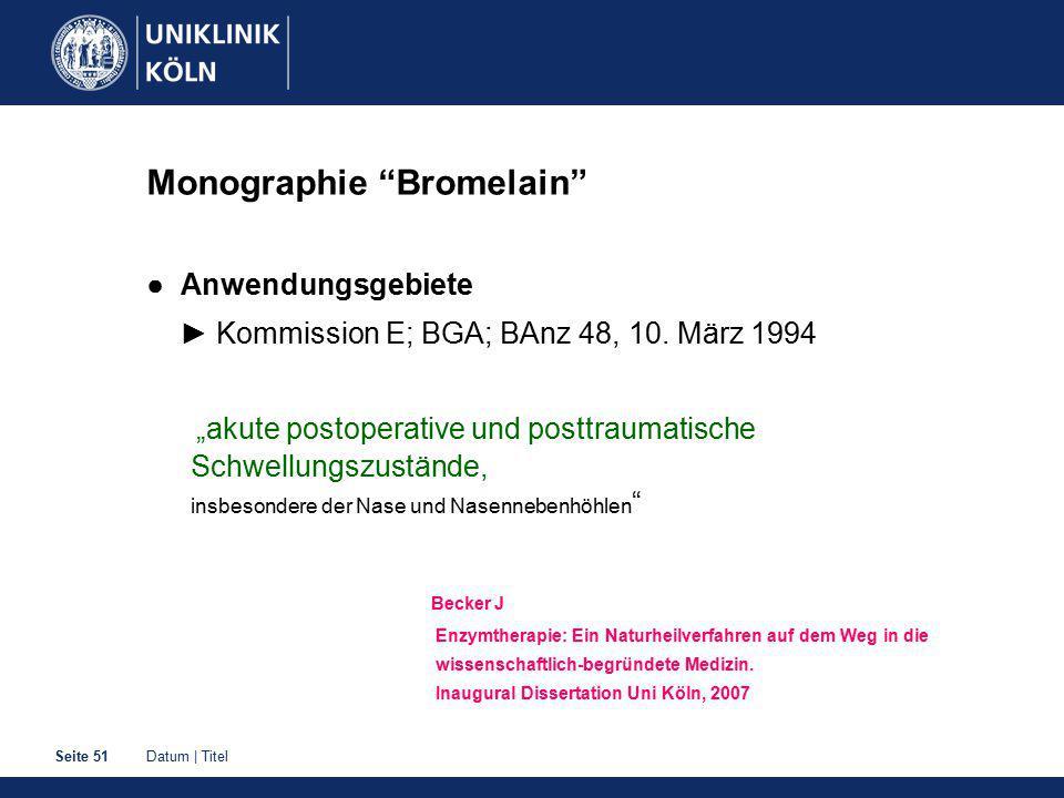 Datum   TitelSeite 51 Monographie Bromelain ● Anwendungsgebiete ► Kommission E; BGA; BAnz 48, 10.