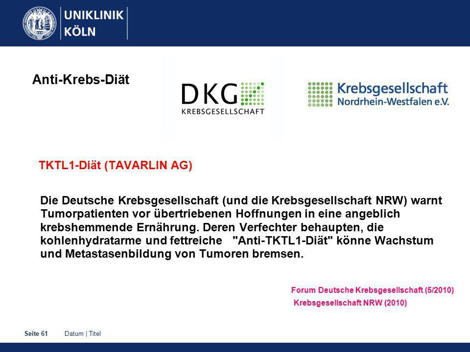 Datum   TitelSeite 61 Anti-Krebs-Diät TKTL1-Diät (TAVARLIN AG) Die Deutsche Krebsgesellschaft (und die Krebsgesellschaft NRW) warnt Tumorpatienten vor übertriebenen Hoffnungen in eine angeblich krebshemmende Ernährung.