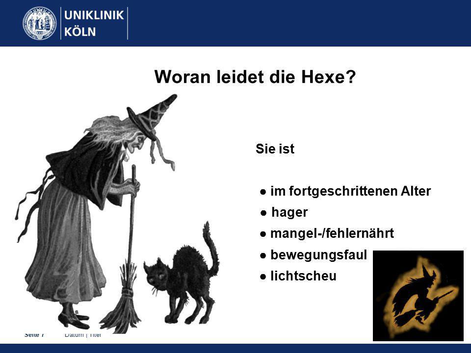 Datum   TitelSeite 7 Woran leidet die Hexe.