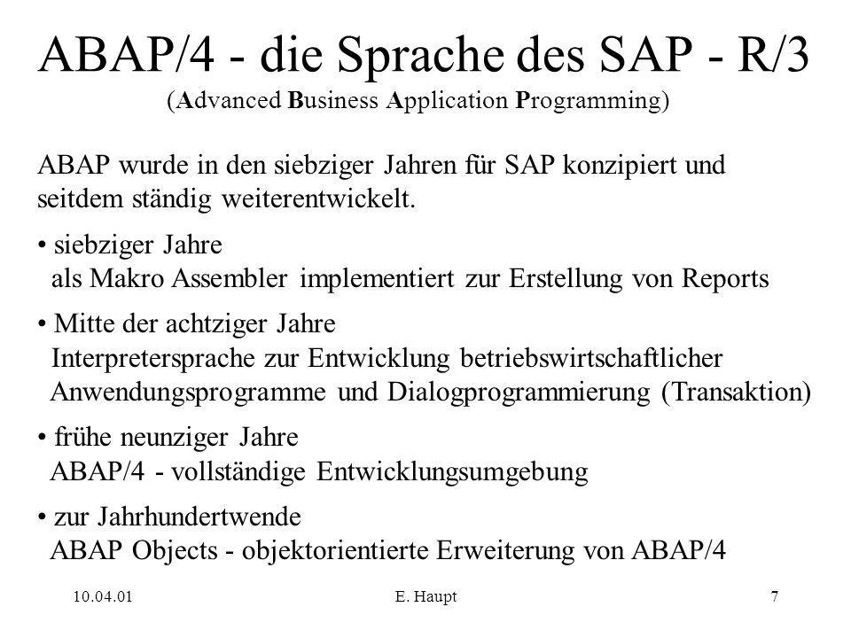 10.04.01E. Haupt7 ABAP/4 - die Sprache des SAP - R/3 (Advanced Business Application Programming) ABAP wurde in den siebziger Jahren für SAP konzipiert