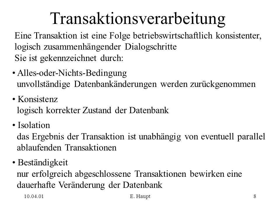 10.04.01E. Haupt8 Transaktionsverarbeitung Eine Transaktion ist eine Folge betriebswirtschaftlich konsistenter, logisch zusammenhängender Dialogschrit