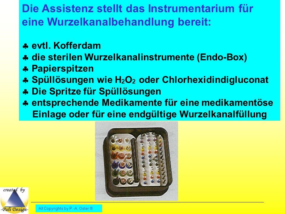 All Copyrights by P.-A. Oster ® Die Assistenz stellt das Instrumentarium für eine Wurzelkanalbehandlung bereit:  evtl. Kofferdam  die sterilen Wurze