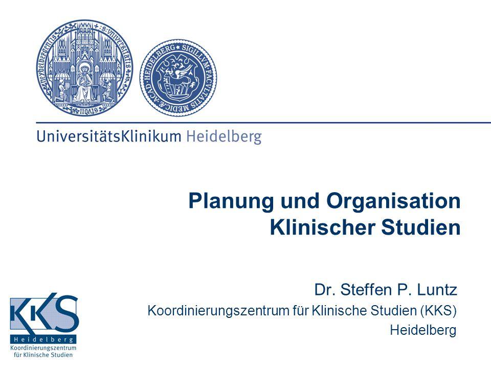 Dr. Steffen P. Luntz Koordinierungszentrum für Klinische Studien (KKS) Heidelberg Planung und Organisation Klinischer Studien