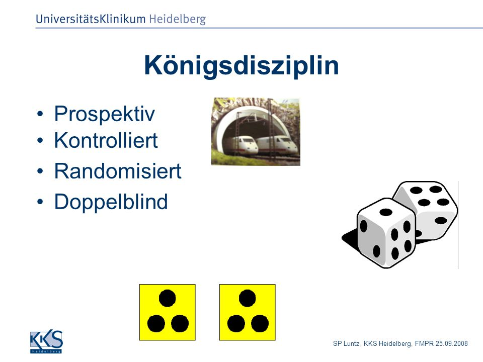 SP Luntz, KKS Heidelberg, FMPR 25.09.2008 Königsdisziplin Prospektiv Kontrolliert Randomisiert Doppelblind