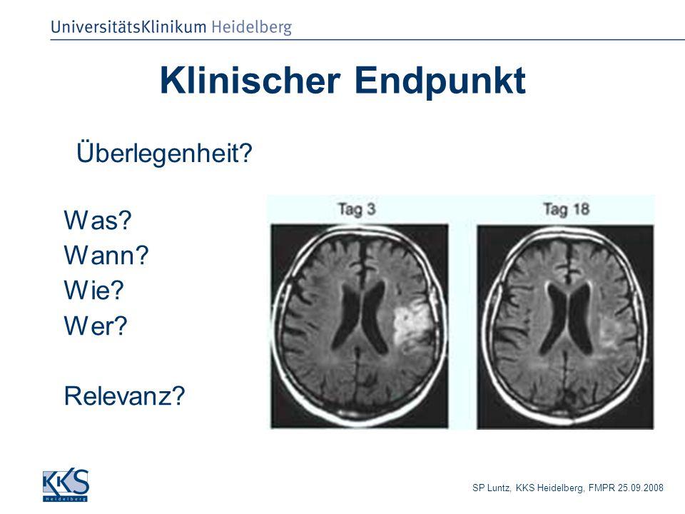 SP Luntz, KKS Heidelberg, FMPR 25.09.2008 Klinischer Endpunkt Was? Wann? Wie? Wer? Relevanz? Überlegenheit?