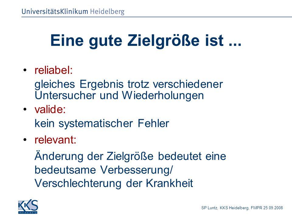 SP Luntz, KKS Heidelberg, FMPR 25.09.2008 Eine gute Zielgröße ist... reliabel: gleiches Ergebnis trotz verschiedener Untersucher und Wiederholungen va