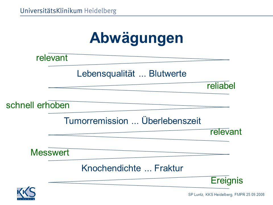 SP Luntz, KKS Heidelberg, FMPR 25.09.2008 Abwägungen Lebensqualität... Blutwerte relevant reliabel Tumorremission... Überlebenszeit Knochendichte... F