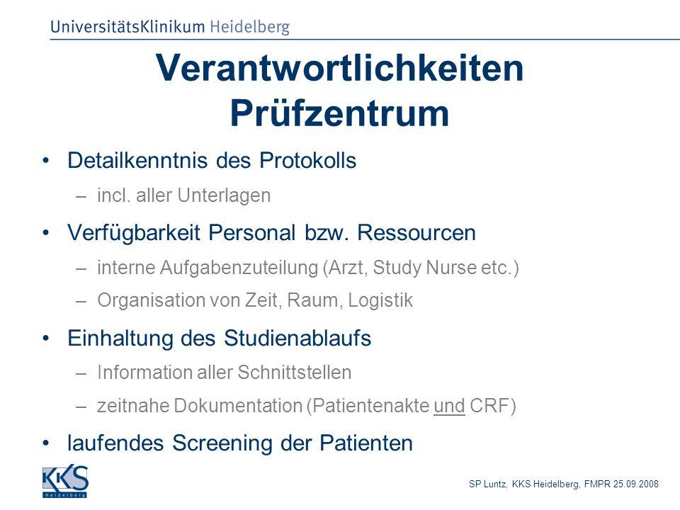 SP Luntz, KKS Heidelberg, FMPR 25.09.2008 Verantwortlichkeiten Prüfzentrum Detailkenntnis des Protokolls –incl. aller Unterlagen Verfügbarkeit Persona
