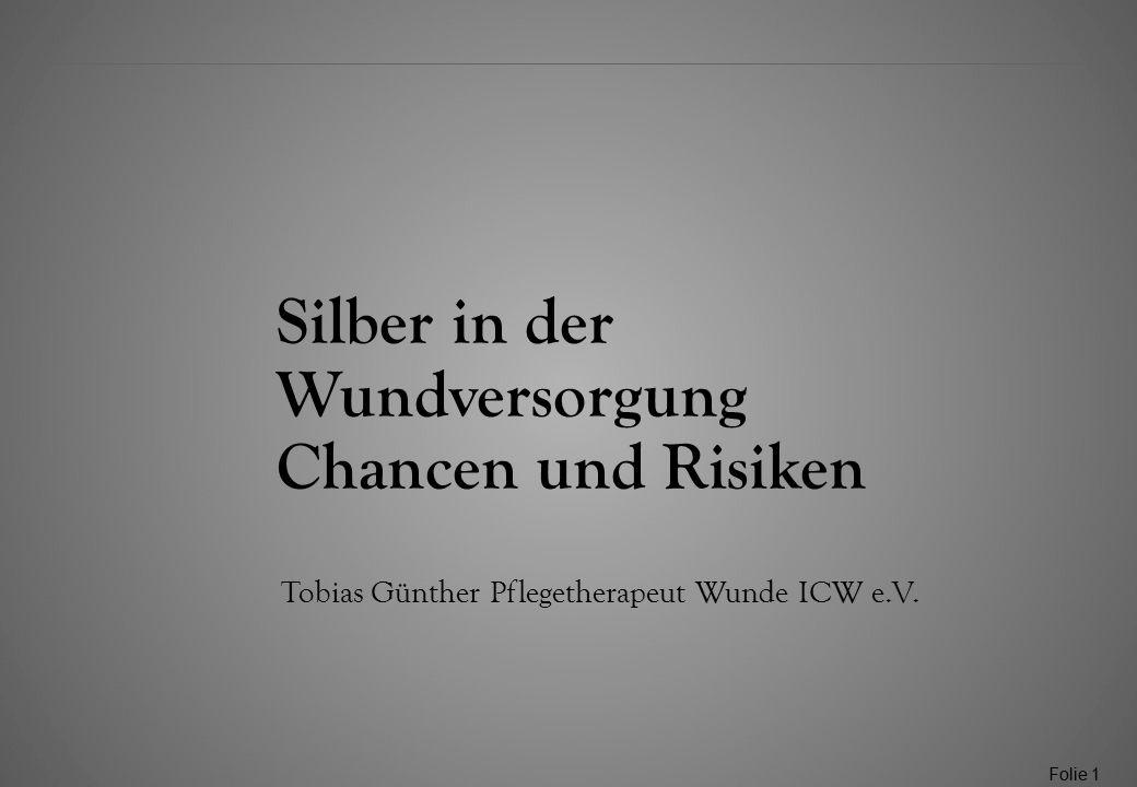 Folie 1 Silber in der Wundversorgung Chancen und Risiken Tobias Günther Pflegetherapeut Wunde ICW e.V.