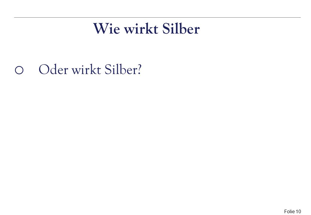 Folie 10 Wie wirkt Silber o Oder wirkt Silber?