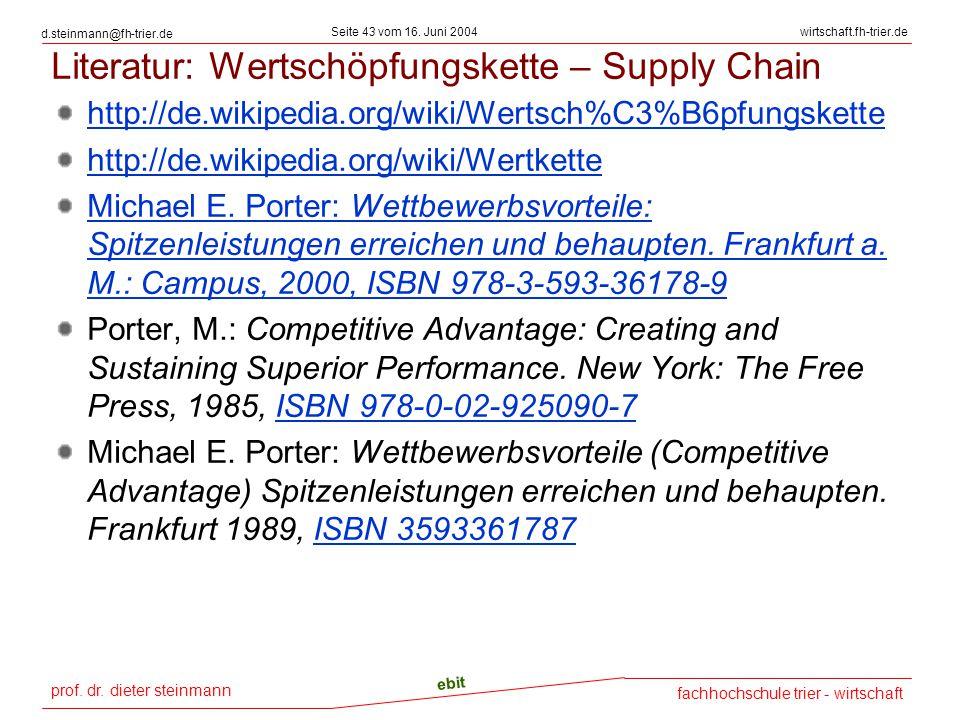 prof. dr. dieter steinmann Seite 43 vom 16. Juni 2004 ebit fachhochschule trier - wirtschaft wirtschaft.fh-trier.de d.steinmann@fh-trier.de Literatur: