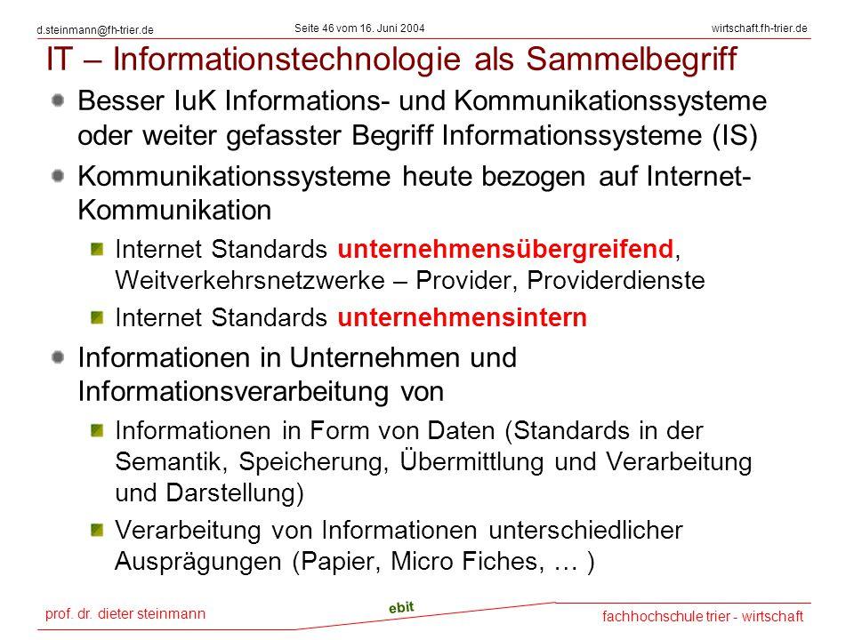 prof. dr. dieter steinmann Seite 46 vom 16. Juni 2004 ebit fachhochschule trier - wirtschaft wirtschaft.fh-trier.de d.steinmann@fh-trier.de IT – Infor
