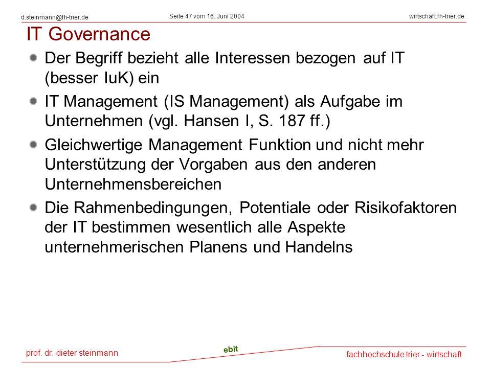 prof. dr. dieter steinmann Seite 47 vom 16. Juni 2004 ebit fachhochschule trier - wirtschaft wirtschaft.fh-trier.de d.steinmann@fh-trier.de IT Governa