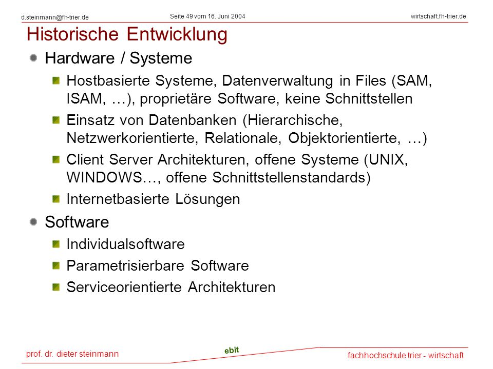 prof. dr. dieter steinmann Seite 49 vom 16. Juni 2004 ebit fachhochschule trier - wirtschaft wirtschaft.fh-trier.de d.steinmann@fh-trier.de Historisch