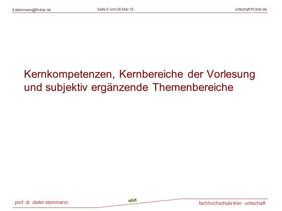 prof. dr. dieter steinmann d.steinmann@fh-trier.de Seite 6 vom 26-Mar-15wirtschaft.fh-trier.de fachhochschule trier - wirtschaft ebit Kernkompetenzen,
