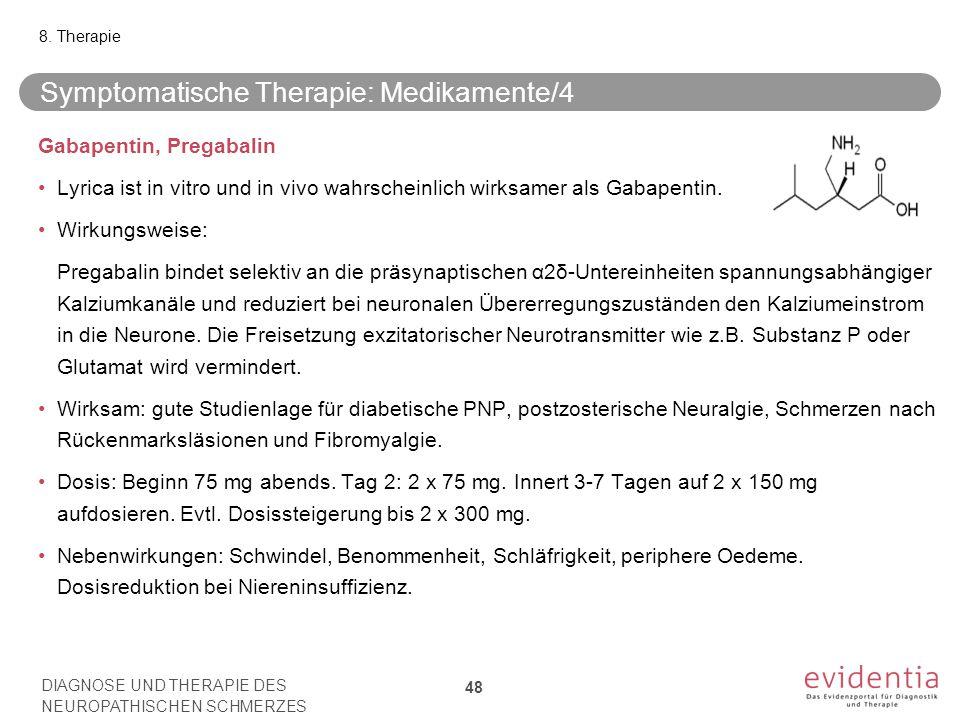 Symptomatische Therapie: Medikamente/4 Gabapentin, Pregabalin Lyrica ist in vitro und in vivo wahrscheinlich wirksamer als Gabapentin. Wirkungsweise: