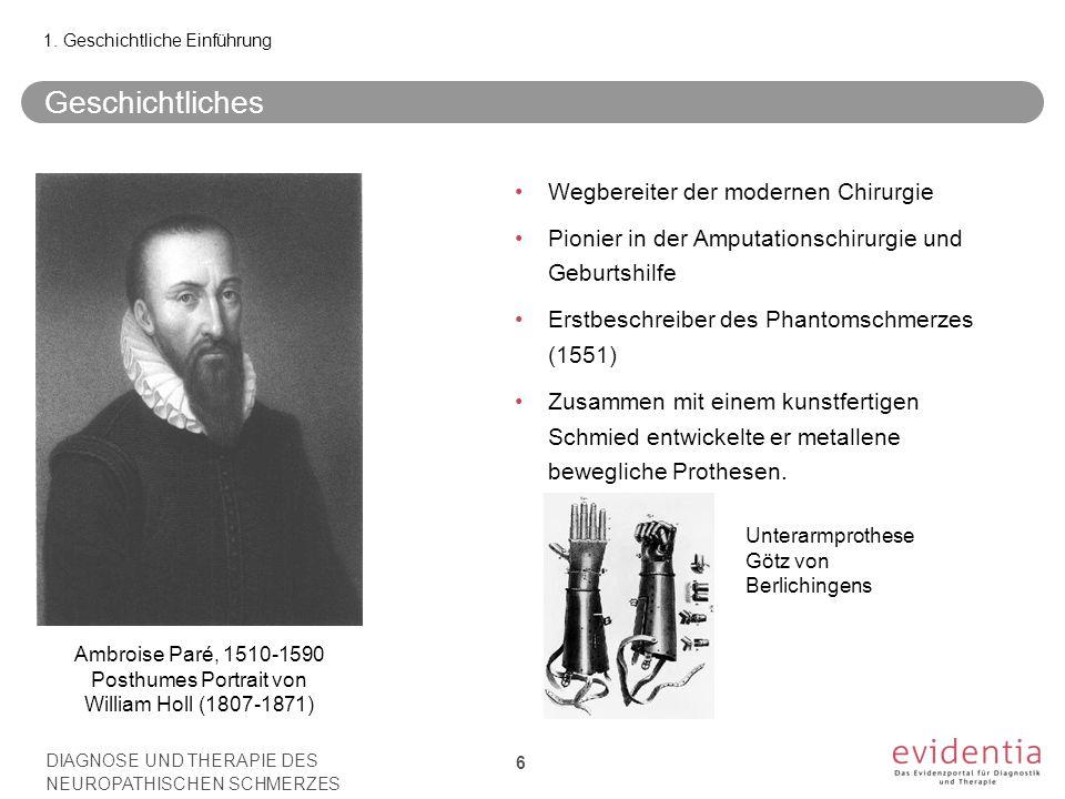Geschichtliches Wegbereiter der modernen Chirurgie Pionier in der Amputationschirurgie und Geburtshilfe Erstbeschreiber des Phantomschmerzes (1551) Zusammen mit einem kunstfertigen Schmied entwickelte er metallene bewegliche Prothesen.