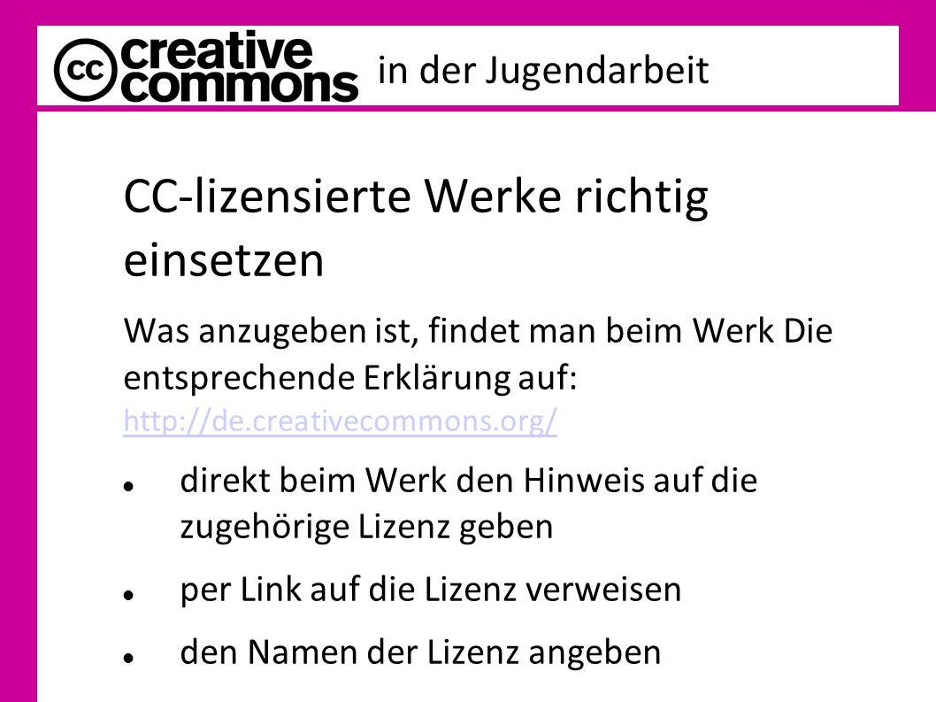 in der Jugendarbeit CC-lizensierte Werke richtig einsetzen Was anzugeben ist, findet man beim Werk Die entsprechende Erklärung auf: http://de.creative