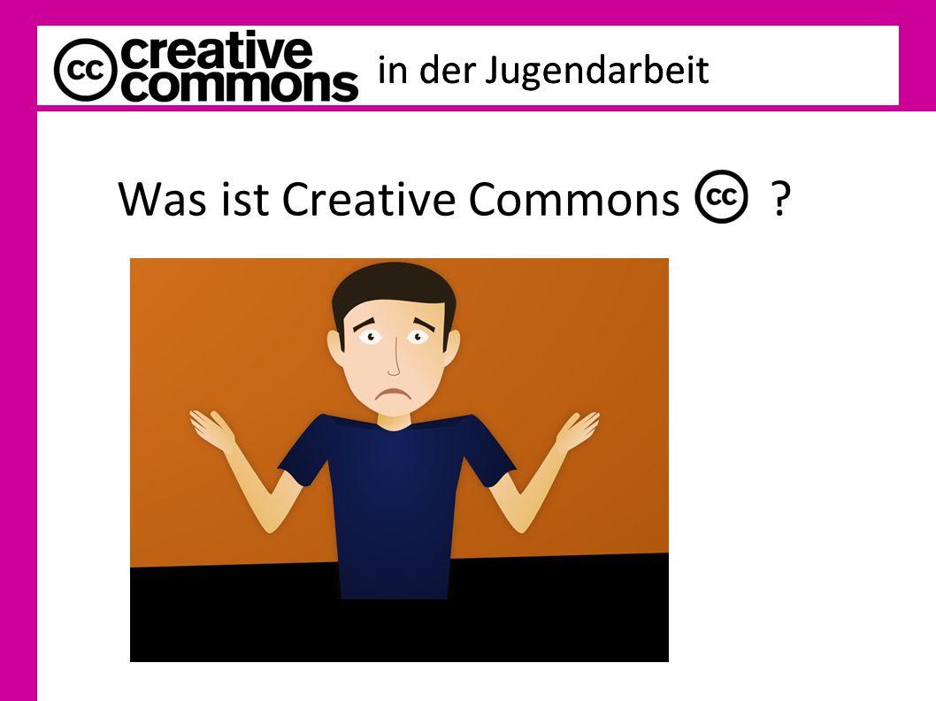- Wolfsburg, November 2011 in der Jugendarbeit Was ist Creative Commons ?