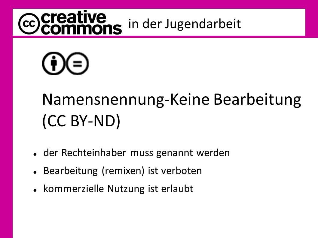 Namensnennung-Keine Bearbeitung (CC BY-ND) der Rechteinhaber muss genannt werden Bearbeitung (remixen) ist verboten kommerzielle Nutzung ist erlaubt